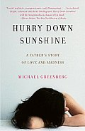 Hurry Down Sunshine A Fathers Story of Love & Madness
