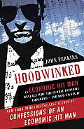 Hoodwinked An Economic Hit Man Reveals Why the Global Economy Imploded & How to Fix It