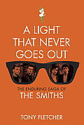 Light That Never Goes Out The Enduring Saga of the Smiths