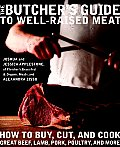 Butchers Guide to Well Raised Meat How to Buy Cut & Cook Great Beef Lamb Pork Poultry & More