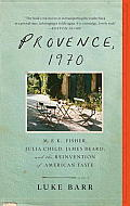 Provence 1970 M F K Fisher Julia Child James Beard & the Reinvention of American Taste