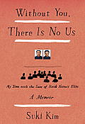 Without You There Is No Us My Time with the Sons of North Koreas Elite