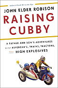 Raising Cubby A Father & Sons Adventures with Trains Tractors High Explosives & Aspergers