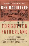 Forgotten Fatherland The True Story of Nietzsches Sister & Her Lost Aryan Colony