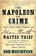 Napoleon of Crime The Life & Times of Adam Worth Master Thief