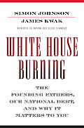 White House Burning the Founding Fathers Our National Debt & Why It Matters to You