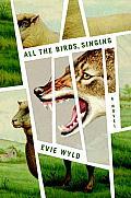 All the Birds Singing A Novel