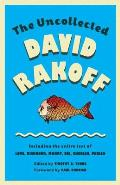 Uncollected David Rakoff Including the Entire Text of Love Dishonor Marry Die Cherish Perish
