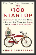The $100 Startup: Reinvent the Way You Make a Living Do What You Love & Create a New Future