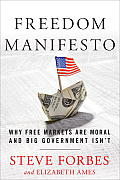 Freedom Manifesto Why Markets Are Moral & Big Government Isnt