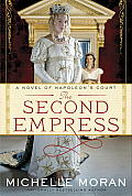 Second Empress A Novel of Napoleons Court