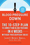 Blood Pressure Down The 10 Step Program to Lower Your Blood Pressure in 4 Weeks Without Prescription Drugs
