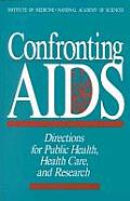 Confronting AIDS:: Directions for Public Health, Health Care, and Research