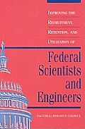 Improving the Recruitment, Retention, & Utilization of Federal Scientists & Engineers