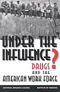 Under the Influence?:: Drugs and the American Work Force