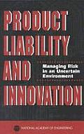Product Liability and Innovation:: Managing Risk in an Uncertain Environment