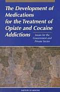 The Development of Medications for the Treatment of Opiate and Cocaine Addictions: Issues for the Government and Private Sector