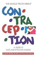 Whole Truth about Contraception A Guide to Safe & Effective Choices