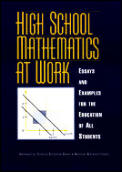 High School Mathematics at Work:: Essays and Examples for the Education of All Students