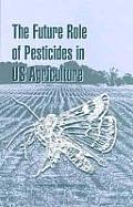 Future Role of Pesticides in U S Agriculture