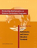 Designing Mathematics or Science Curriculum Programs:: A Guide for Using Mathematics and Science Education Standards