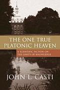 One True Platonic Heaven A Scientific Fiction on the Limits of Knowledge