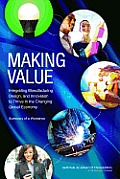 Making Value: Integrating Manufacturing, Design, and Innovation to Thrive in the Changing Global Economy: Summary of a Workshop