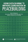 Using Data Sharing to Improve Coordination in Peacebuilding: Report of a Workshop by the National Academy of Engineering and United States Institute o