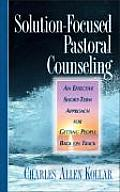 Solution Focused Pastoral Counseling An Effective Short Term Approach for Getting People Back on Track
