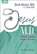 Jesus M D A Doctor Examines the Great Physician