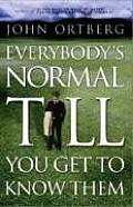 Everybodys Normal Till You Get To Know T