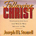 Following Christ: Experiencing Life in the Way It Was Meant to Be