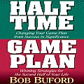 Halftime and Game Plan: Changing Your Game Plan from Success to Significance/Winning Strategies for the 2nd Half of Your Life