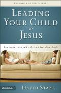 Leading Your Child to Jesus: How Parents Can Talk with Their Kids about Faith