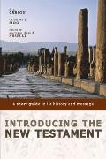 Introducing the New Testament A Short Guide to Its History & Message
