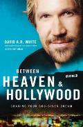 Between Heaven & Hollywood Chasing Your God Given Dream