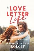 A Love Letter Life: Pursue Creatively. Date Intentionally. Love Faithfully.
