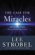 Case for Miracles A Journalist Investigates Evidence for the Supernatural