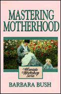 Mastering Motherhood Womans Workshop