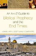 A To Z Guide to Biblical Prophecy & the End Times
