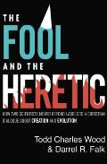 The Fool and the Heretic: How Two Scientists Moved Beyond Labels to a Christian Dialogue about Creation and Evolution