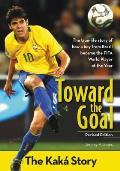 Toward the Goal The Kaka Story Revised Edition