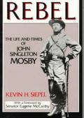 Rebel The Life & Times of John Singleton Mosby