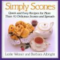 Simply Scones Quick & Easy Recipes for More Than 70 Delicious Scones & Spreads