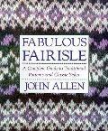 Fabulous Fairisle A Complete Guide To Traditio