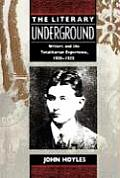 Literary Underground Writers & the Totalitarian Experience 1900 1950