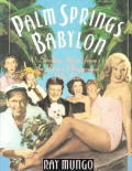 Palm Springs Babylon Sizzling Stories from the Desert Playground of the Stars