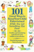 101 Great Ways To Keep Your Child Entertained While You Get Something Else Done