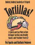 Tortillas 75 Quick & Easy Ways To Tur