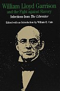 William Lloyd Garrison & the Fight Against Slavery Selections from the Liberator